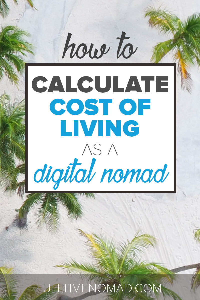 What does it cost to be a digital nomad? Find out how to calculate your cost of living as a digital nomad. It might be more affordable than you realise. | FulltimeNomad.com