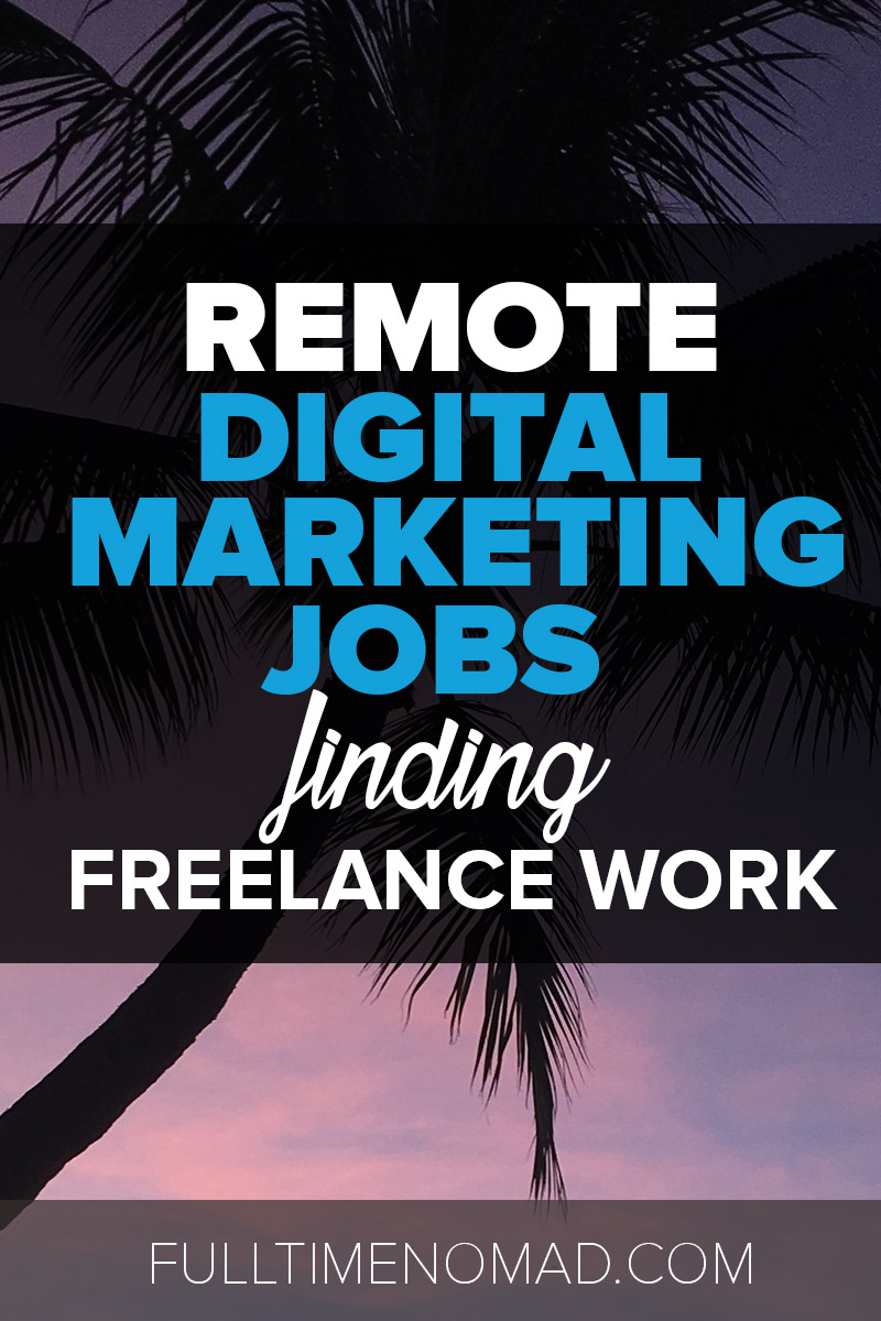 Interested in remote digital marketing jobs? Here are 15 top resources to find high quality freelance digital marketing clients! | FulltimeNomad.com