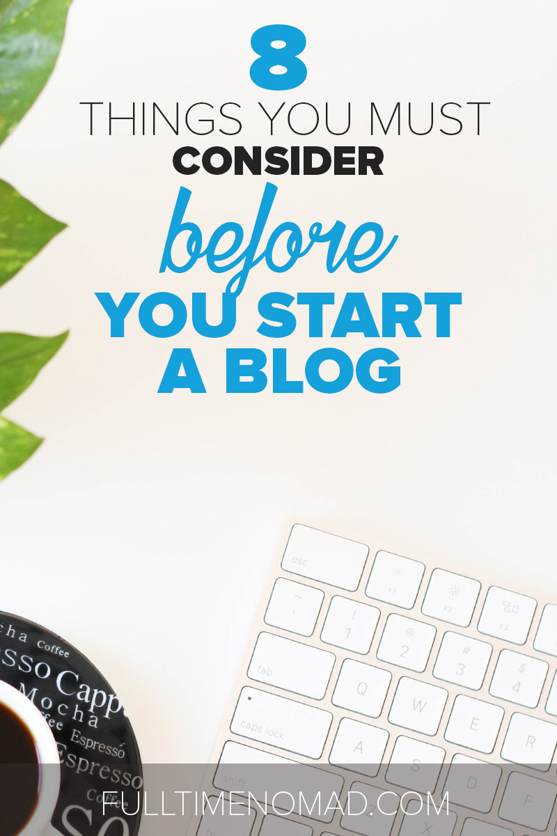 Want to start a blog and make money blogging? Here are 8 things you must know before you get started to avoid making mistakes most people do. | FulltimeNomad.com