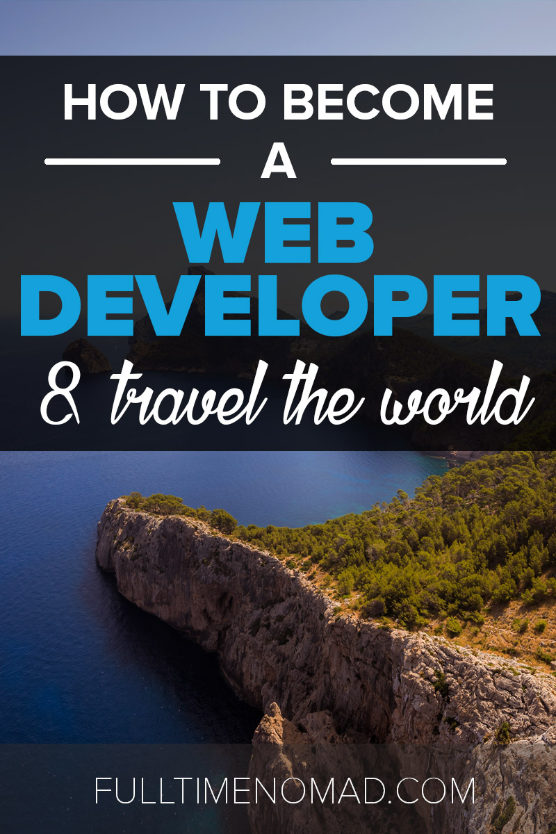 Curious about how to become a web developer for a chance to live your digital nomad dream? We bring you everything to need to get started today! | FulltimeNomad.com