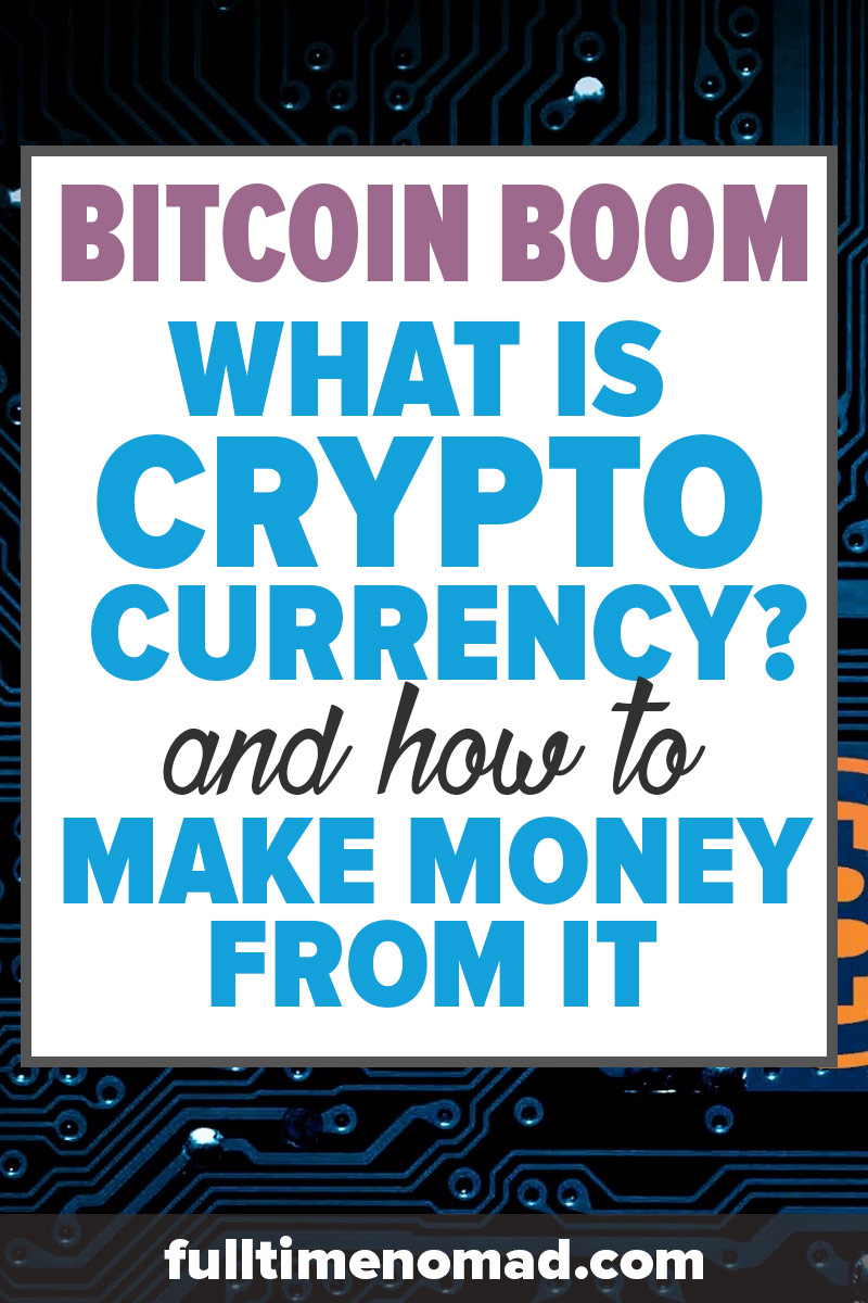 What is Cryptocurrency? Read this article to learn about Bitcoin and other cryptocurrencies and how to make money from it. | FulltimeNomad.com