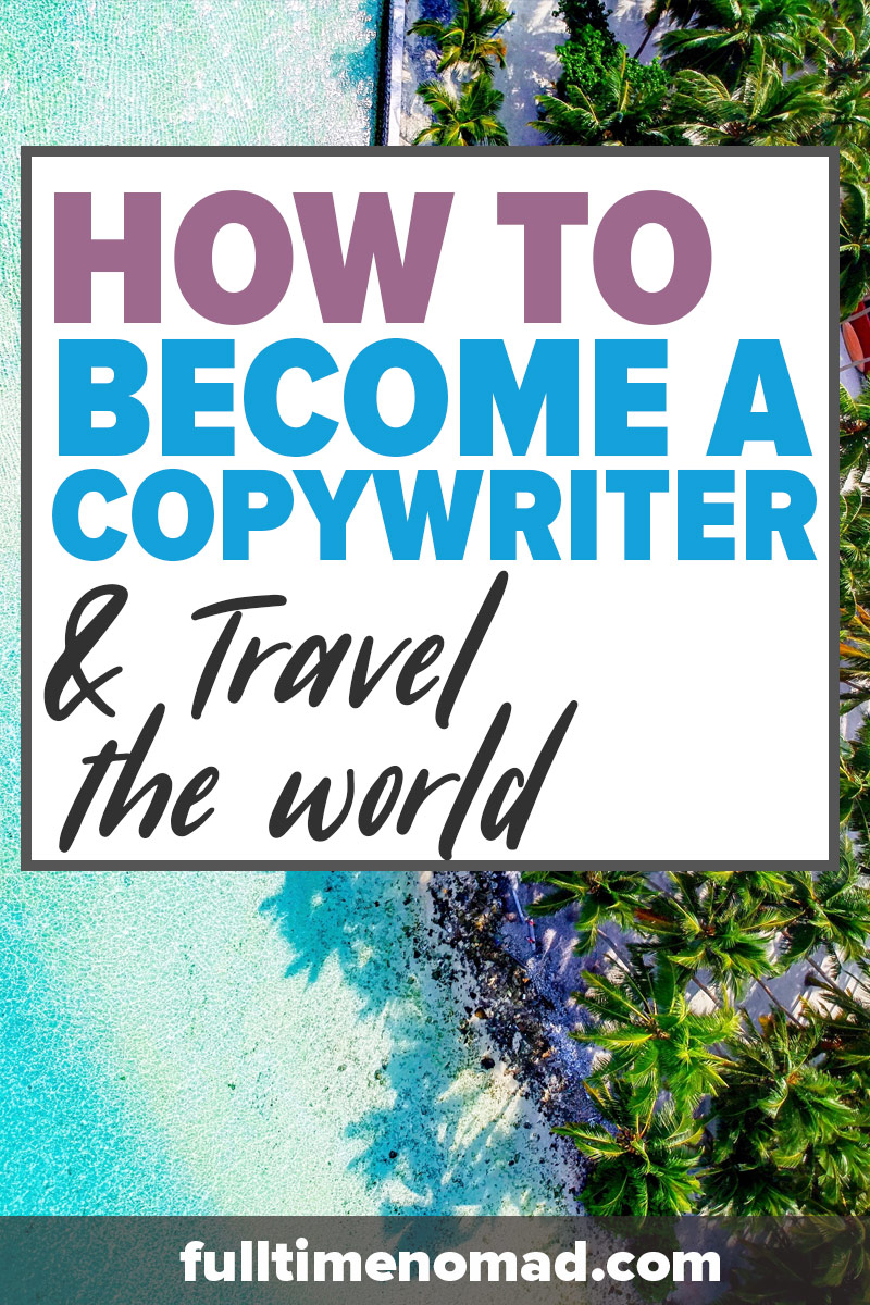 Learn how to become a copywriter and get started on your journey to becoming a successful digital nomad working and making a living anywhere your heart desires! | FulltimeNomad.com