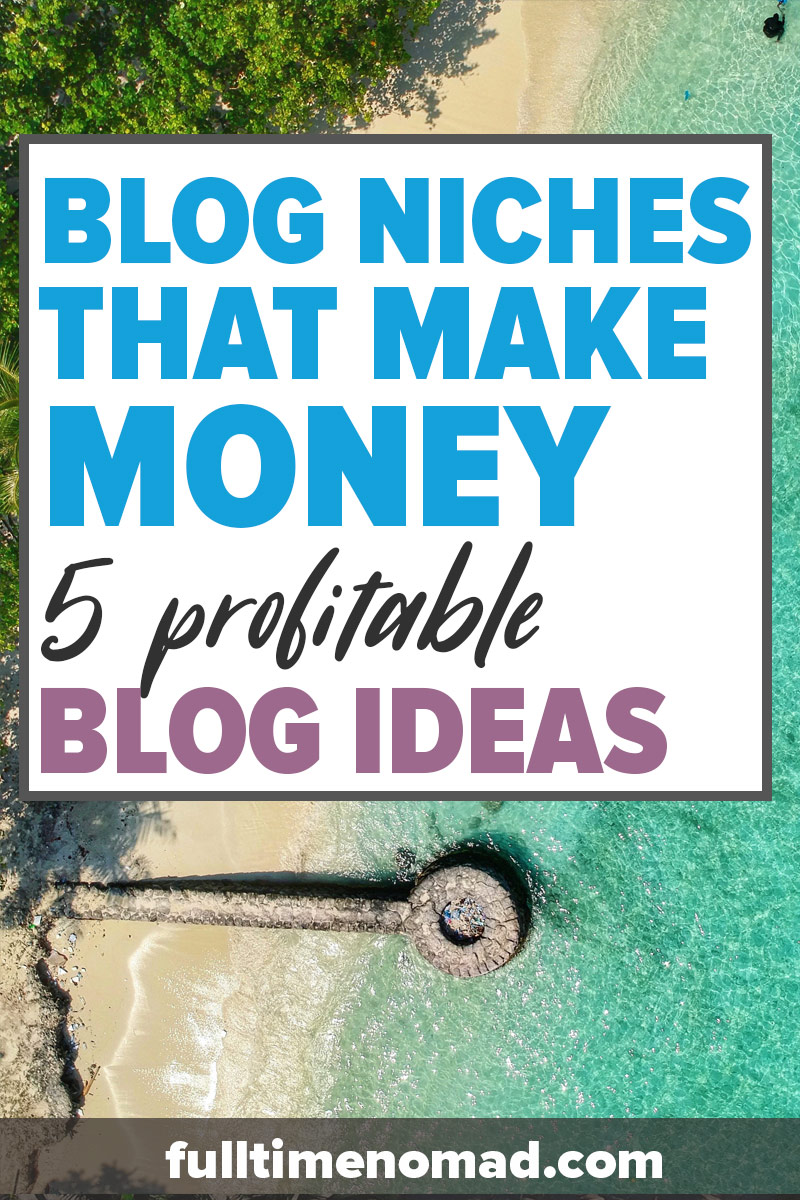 Do you want to create a blog that makes money? Start by picking a profitable blog niche. Check out this guide for 5 blog niches that make money, including examples of each and how they make $$ from their blog. | FulltimeNomad.com | #blogging