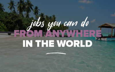 13 Ways to Find Jobs You Can Do From Anywhere in the World