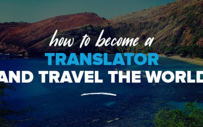 How to Become a Translator & Travel The World