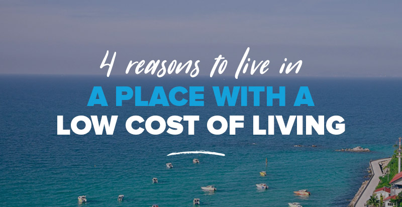 4 Reasons Places with a Low Cost of Living can Improve your Business and Life