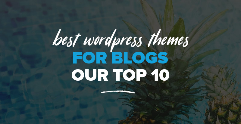 Best WordPress Themes for Blogs: Our Top 10 Blogging Themes