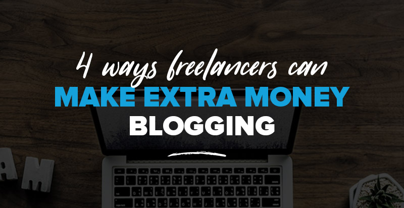 Monetize Your Knowledge: 4 Ways Freelancers Can Make Extra Money Blogging